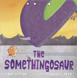 The Somethingosaur. by Tony Mitton
