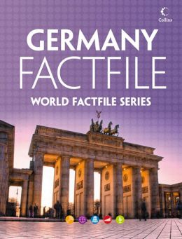 Germany Factfile: An encyclopaedia of everything you need to know about Germany, for teachers, students and travellers