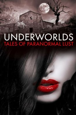 Underworlds: Tales of Paranormal Lust