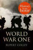 Book Cover Image. Title: World War One:  History in an Hour, Author: Rupert Colley