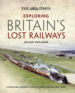 Time Exploring Britain's Lost Railways