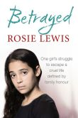 Book Cover Image. Title: Betrayed:  The heartbreaking true story of a struggle to escape a cruel life defined by family honour, Author: Rosie Lewis