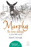 Book Cover Image. Title: Murphy the Hero Donkey:  A true WW1 story (HarperTrue Friend - A Short Read), Author: Isabel George
