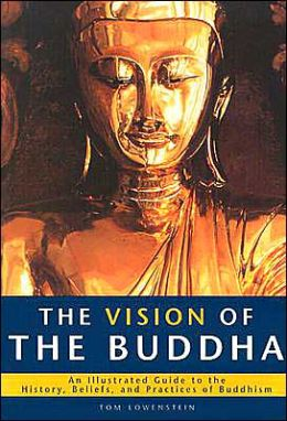 Vision of the Buddha: An Illustrated Guide to the History, Beliefs, and Practices of Buddhism