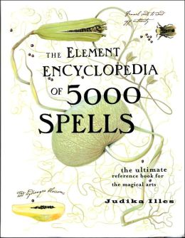 Element Encyclopedia of 5,000 Spells: The Ultimate Reference Book for the Magical Arts