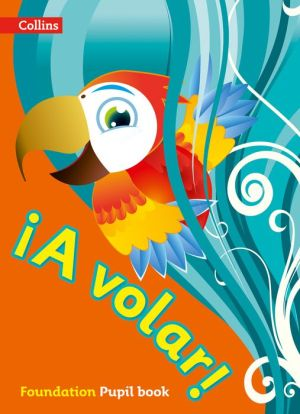 A volar Pupil Book Foundation Level: Primary Spanish for the Caribbean
