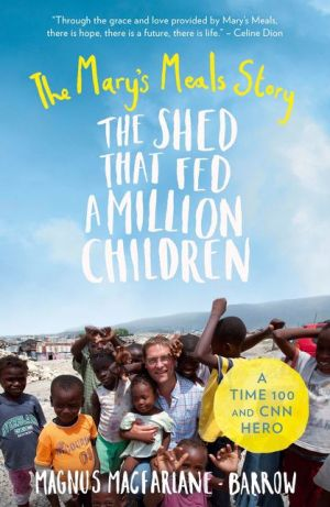 The Shed That Fed a Million Children: The Mary?s Meals Story