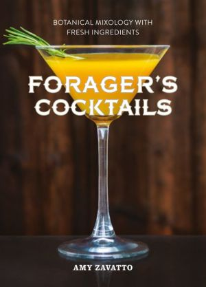 Forager's Cocktails: Botanical Mixology with Fresh Ingredients