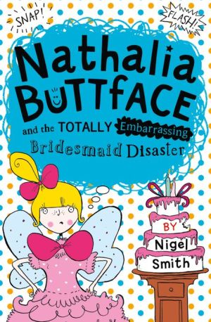 Nathalia Buttface and the Totally Embarrassing Bridesmaid Disaster (Nathalia Buttface)