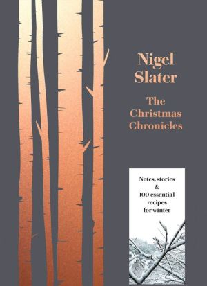 The Christmas Chronicles: Notes, stories & 100 essential recipes for winter