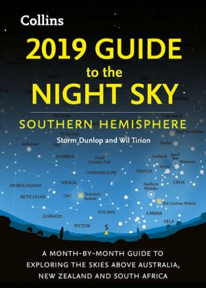 Book 2019 Guide to the Night Sky Southern Hemisphere: A month-by-month guide to exploring the skies above Australia, New Zealand and South Africa