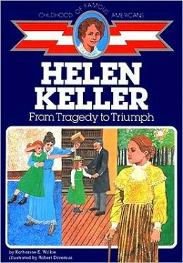 Helen Keller: From Tragedy to Triumph (Childhood of Famous Americans Series)