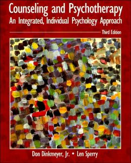 Counseling and Psychotherapy: An Integrated, Individual Psychology Approach
