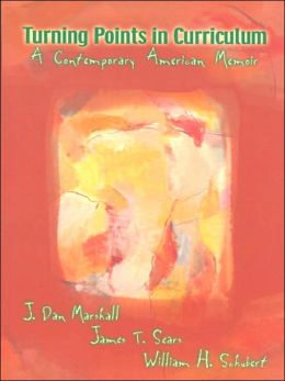 Turning Points in Curriculum : A Contemporary American Memoir