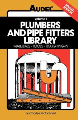 Plumbers and Pipe Fitters Library: Materials, Tools, Roughing-In Charles N. McConnell