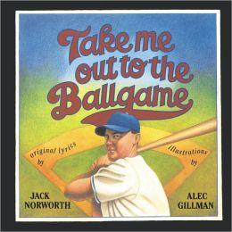 Take Me Out to the Ballgame: Illustrations by Alec Gillman