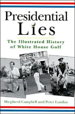 Presidential Lies: Illustrated History of White House Golf