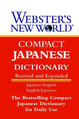 Webster's New World Compact Japanese Dictionary: Japanese/English-English/Japanese,Revised and Expanded Edition