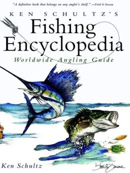 Ken Schultz's Fishing Encyclopedia: Worldwide Angling Guide
