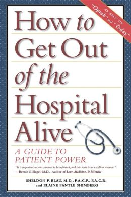 How to Get Out of the Hospital Alive: A Guide to Patient Power