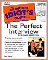 Complete Idiot's Guide to the Perfect Interview, Second Edition