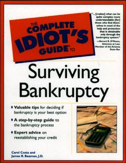 The Complete Idiot's Guide to Surviving Bankruptcy