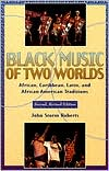 Black Music of Two Worlds: African, Caribbean, Latin, and African-American