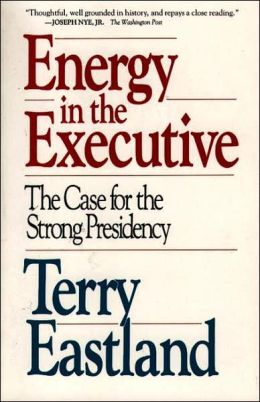 Energy in the Executive: The Case for the Strong Presidency