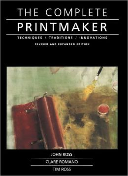 The Complete Printmaker: Techniques - Traditions - Innovations