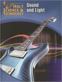 Holt Science & Technology [Short Course]: Student Edition [O] Sound and Light 2005