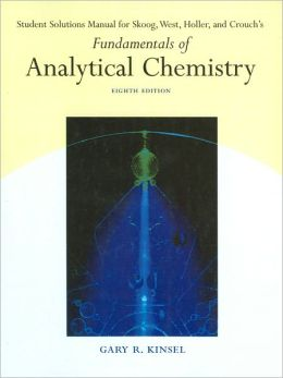 Student Solutions Manual for Skoog/West/Holler/Crouch's Fundamentals of Analytical Chemistry, 8th