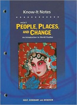 Holt People, Places, and Change: An Introduction to World Studies: KNOW-IT NOTES Grades 6-8