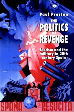 The Politics of Revenge: Fascism and the Military in 20th-century Spain