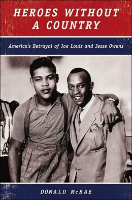 Heroes Without a Country: America's Betrayal of Joe Louis and Jesse Owens