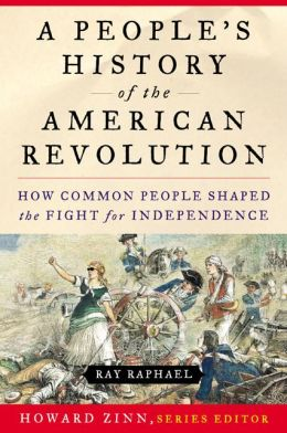 A People's History of the American Revolution: How Common People Shaped the Fight for Independence Ray Raphael