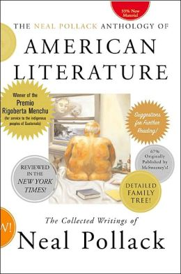 Neal Pollack Anthology of American Literature: The Collected Writings of Neal Pollack