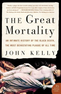 The Great Mortality: An Intimate History of the Black Death, the Most Devastating Plague of All Time (P.S. Series)