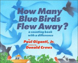 How Many Blue Birds Flew Away?: A Counting Book with a Difference Paul Giganti and Donald Crews
