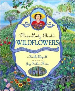Miss Lady Bird's Wildflowers: How a First Lady Changed America Kathi Appelt and Joy Fisher Hein