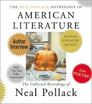 Neal Pollack Anthology of American Literature: The Complete Neal Pollack Recordings
