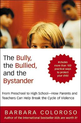 Bully, the Bullied, and the Bystander: From Preschool to High School--How Parents and Teachers Can Help Break the Cycle of Violence
