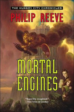 Mortal Engines (The Hungry City Chronicles Series #1)