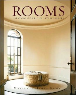 Rooms: Creating Luxurious, Livable Spaces