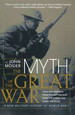 Myth of the Great War: A New Military History of World War I