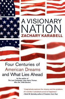 Visionary Nation: Four Centuries of American Dreams and What Lies Ahead