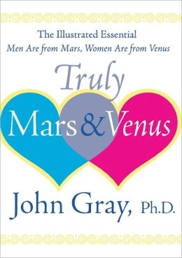 Truly Mars and Venus: The Illustrated Men Are from Mars, Women Are from Venus