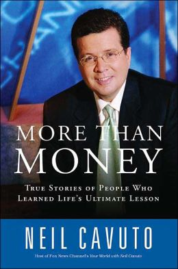 More Than Money: True Stories of People Who Learned Life's Ultimate Lesson Neil Cavuto