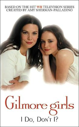 Gilmore Girls: I Do, Don't I?