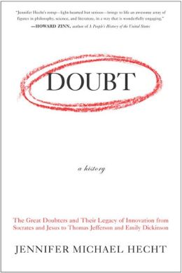 Doubt: A History: The Great Doubters Their Legacy of Innovation from Socrates and Jesus to Thomas Jefferson and Emily Dickinson