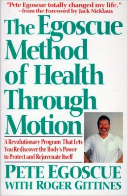 Egoscue Method of Health Through Motion: A Revolutionary Program That Let's You Rediscover the Body's Power to Rejuvenate Itself